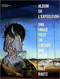 Une image peut en cacher une autre : Album de l'exposition Arcimboldo, Dali, Raetz par  Galeries Nationales du Grand Palais