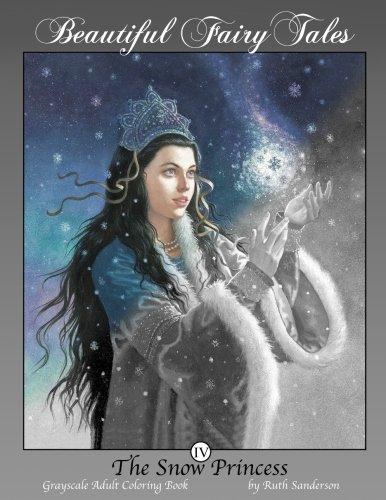 The Snow Princess: Grayscale Adult Coloring Book (Beautiful Fairy Tales) (Volume 4) (Polar Princess Bear)