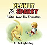 Books for Kids: Peanut & Sparky (Bedtime Story for Kids Ages 4-8): A Story About New Friendships: Kids Books - Bedtime Stories For Kids - Children's Books ... (Peanut and Sparky Book 1) (English Edition)