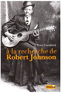 A la recherche de Robert Johnson par Peter Guralnick