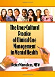 The Cross-Cultural Practice of Clinical Case Management in Mental Health, Manoleas, Peter, 1560248742