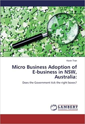 Book Micro Business Adoption of E-business in NSW, Australia: Does the Government tick the right boxes?