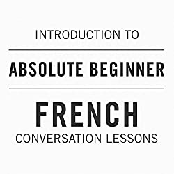 Introduction to Absolute Beginner French Conversation Lessons