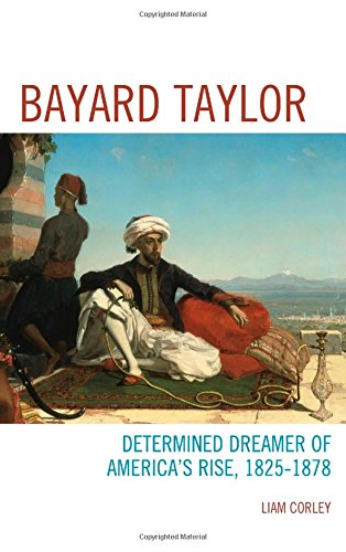 Bayard Taylor: Determined Dreamer of America's Rise, 1825–1878
