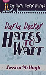 Darla Decker Hates to Wait (Darla Decker Diaries)