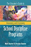 The Educator's Guide to Assessing and Improving School Discipline Programs, Mark Boynton and Christine Boynton, 1416606114