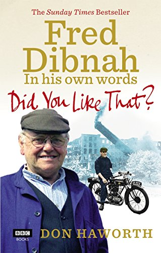 Did You Like That?: Fred Dibnah, In His Own Words