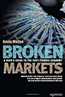 Broken Markets: A User's Guide to the Post-Finance Economy Front Cover