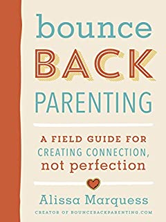 Book Cover: Bounceback Parenting: A Field Guide for Creating Connection, Not Perfection