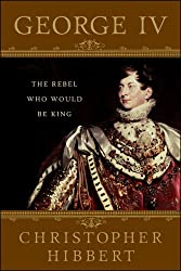 George IV: The Rebel Who Would Be King