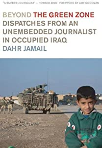 Beyond the Green Zone: Dispatches from an Unembedded Journalist in Occupied Iraq by Haymarket Books