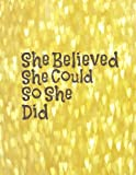 "She Believed She Could So She Did: Quote journal for girls Notebook Composition Book Inspirational Quotes (8.5""x11"") Large (Renie Journal) (Volume 15)"