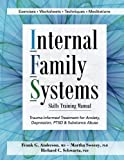 img - for Internal Family Systems Skills Training Manual: Trauma-Informed Treatment for Anxiety, Depression, PTSD & Substance Abuse book / textbook / text book