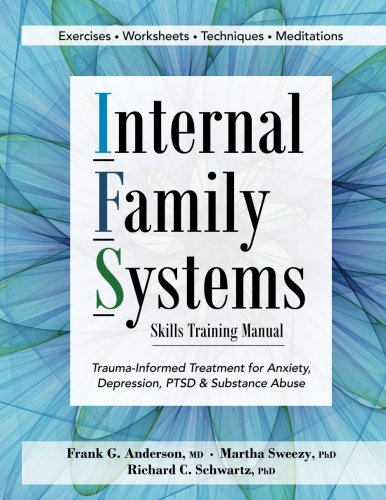 Family Systems (Internal Family Systems Skills Training Manual: Trauma-Informed Treatment for Anxiety, Depression, PTSD & Substance Abuse)