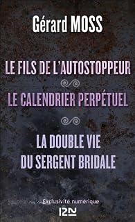 Le fils de l'autostoppeur suivi de Le calendrier perpétuel et La double vie du sergent Bridale par Gérard Moss