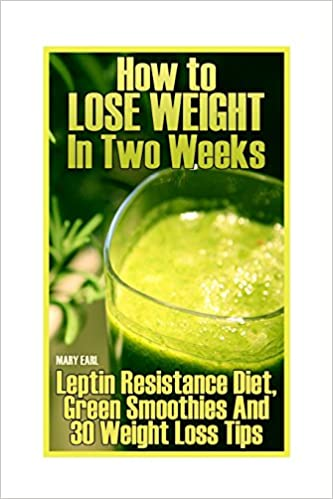 How to lose weight in two weeks leptin resistance diet green how to lose weight in two weeks leptin resistance diet green smoothies and 30 weight loss tips healthy living healthy habits mary earl ccuart Images