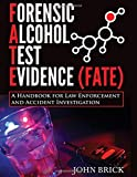 Forensic Alcohol Test Evidence (FATE): A Handbook for Law Enforcement and Accident Investigation