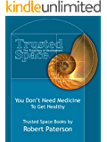 You Don't Need Medicine to Get Healthy (Trusted Space Book 3)
