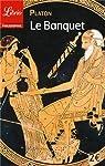 Le banquet : [Ou De l'amour : genre moral] par Platon