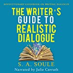 The Writer's Guide to Realistic Dialogue: Fiction Writing Tools, Book 4   S. A. Soule