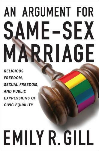 Download An Argument for Same-Sex Marriage: Religious Freedom, Sexual Freedom, and Public Expressions of Civic Equality (Religion and Politics) ebook