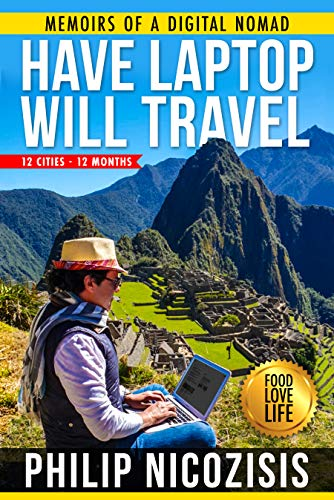 Have Laptop, Will Travel: Memoirs Of A Digital Nomad by Philip Nicozisis ebook deal