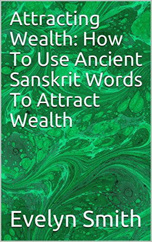 Book: Attracting Wealth - How To Use Ancient Sanskrit Words To Attract Wealth by Evelyn Smith