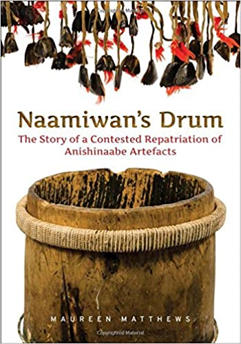 The Story of a Contested Repatriation of Anishinaabe Artefacts Naamiwans Drum