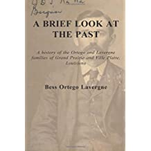 A Brief Look at the Past: A history of the Ortego and Lavergne families of Grand Prairie and Ville Platte, Louisiana