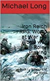 Iron Reich RPG: World at War - A World war II Role-Playing Game: Book I - Weapons of the World