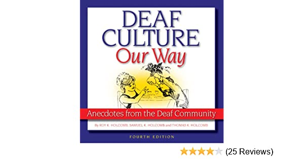 Deaf culture our way anecdotes from the deaf community kindle deaf culture our way anecdotes from the deaf community kindle edition by roy holcomb samuel holcomb thomas holcomb frank paul valerie nelson metlay fandeluxe Choice Image
