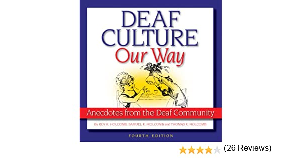 Deaf culture our way anecdotes from the deaf community kindle deaf culture our way anecdotes from the deaf community kindle edition by roy holcomb samuel holcomb thomas holcomb frank paul valerie nelson metlay fandeluxe Gallery