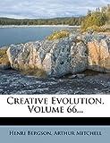 Creative Evolution, Volume 66..., Henri Bergson and Arthur Mitchell, 1274212960