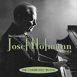 The Complete Josef Hofmann, Vol. 6: The Casmir Hall Recital