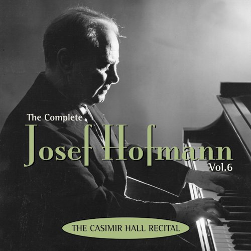 The Complete Josef Hofmann, Vol. 6: The Casmir Hall Recital by Marston