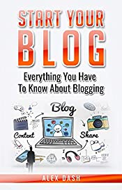 Start your blog: Everything you have to know about blogging