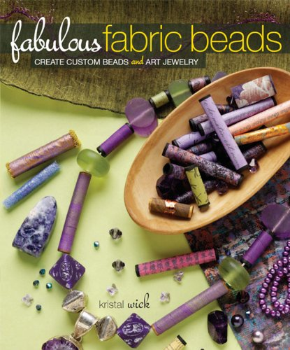 - Fabulous Fabric Beads: Create Custom Beads and Art Jewelry