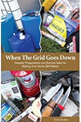 When The Grid Goes Down, Disaster Preparations and Survival Gear For Making Your Home Self-Reliant Paperback