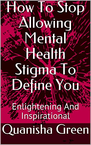 How To Stop Allowing Mental Health Stigma To Define You