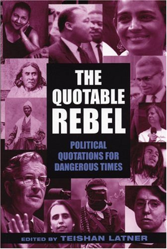 The Quotable Rebel: Political Quotations for Dangerous Times