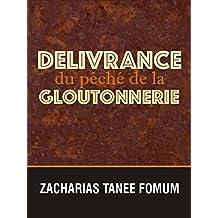 Délivrance du Péché de la Gloutonnerie (Aides Pratiques dans la Sanctification t. 7) (French Edition)