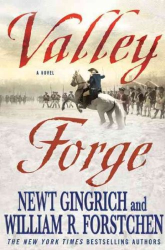 Valley Forge: George Washington and the Crucible of Victory [ VALLEY FORGE: GEORGE WASHINGTON AND THE CRUCIBLE OF VICTORY BY Gingrich, Newt ( Author ) Nov-09-2010