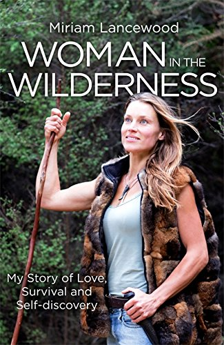 Woman in the Wilderness: My Story of Love Survival and Self-Discovery [Idioma Inglés]