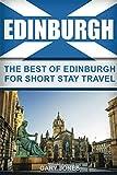 Edinburgh: The Best Of Edinburgh For Short Stay Travel (Short Stay Travel - City Guides)