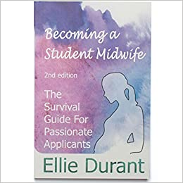 Book's Cover of Becoming a Student Midwife: The Survival Guide for Passionate Applicants - Second Edition (Inglés) Tapa blanda – 1 enero 2017
