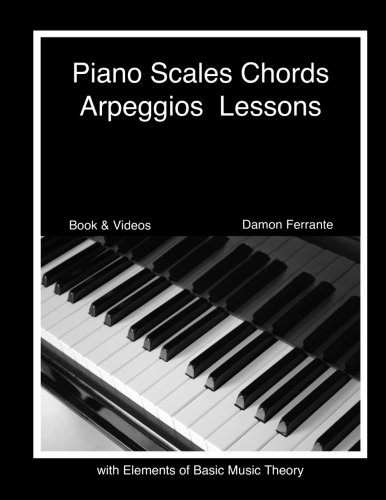 Piano Scales, Chords & Arpeggios Lessons with Elements of Basic Music Theory: Fun, Step-By-Step Guide for Beginner to Advanced Levels(Book & Streaming ()