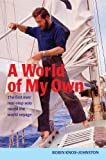 img - for A World of My Own: The First Ever Non-stop Solo Round the World Voyage book / textbook / text book