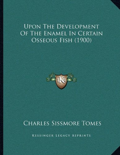 Osseous Fishes - Upon The Development Of The Enamel In Certain Osseous Fish (1900)