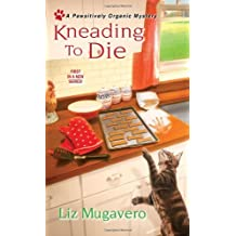 Kneading to Die (A Pawsitively Organic Mystery) by Liz Mugavero (2013-05-07)