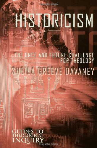 Historicism: The Once and Future Challenge for Theology (Guides to Theological Inquiry)